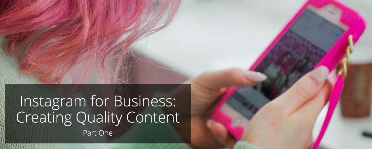 Instagram for Business: Creating Quality Content