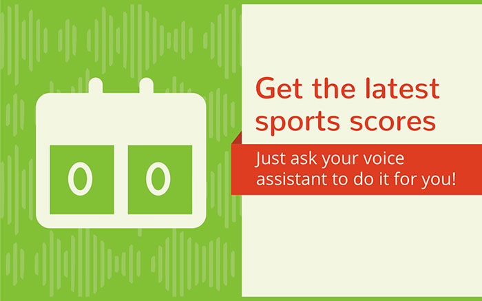 Get the latest sports scores. just ask your boive assistant to do it for you!